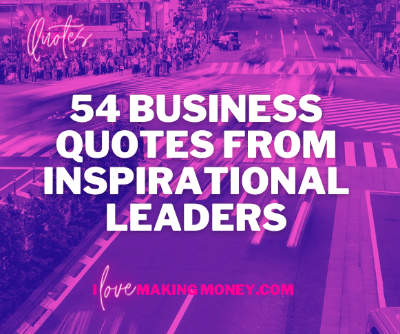 54 Business Quotes from Leaders