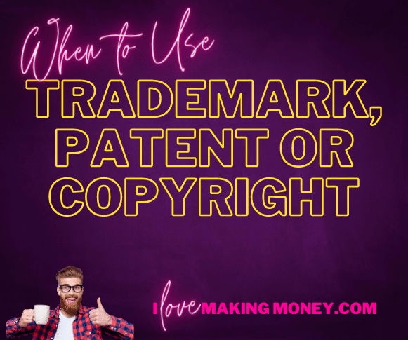 When to use a trademark, copyright or patent.
